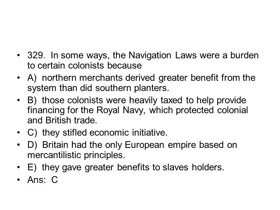 329. In some ways, the Navigation Laws were a burden to certain colonists because