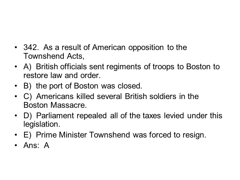 342. As a result of American opposition to the Townshend Acts,