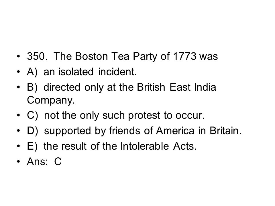 350. The Boston Tea Party of 1773 was