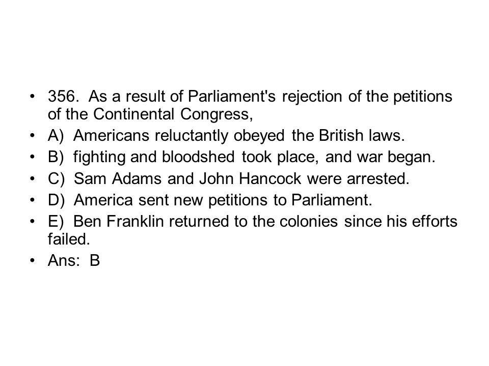 356. As a result of Parliament s rejection of the petitions of the Continental Congress,