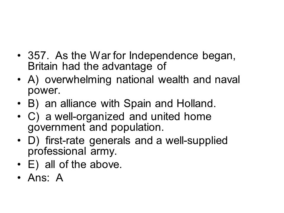 357. As the War for Independence began, Britain had the advantage of