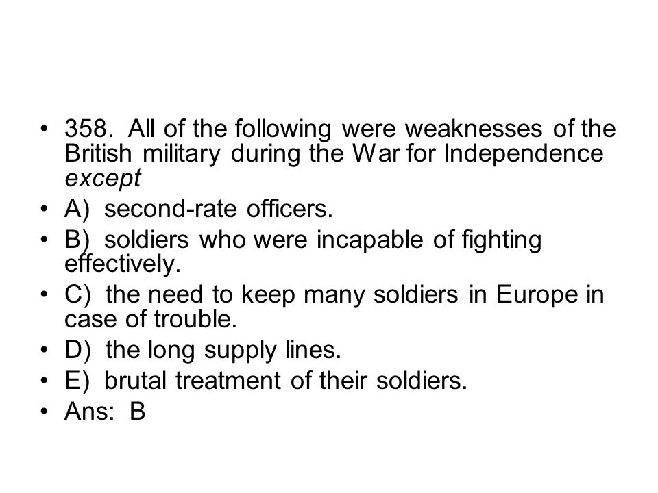 358. All of the following were weaknesses of the British military during the War for Independence except