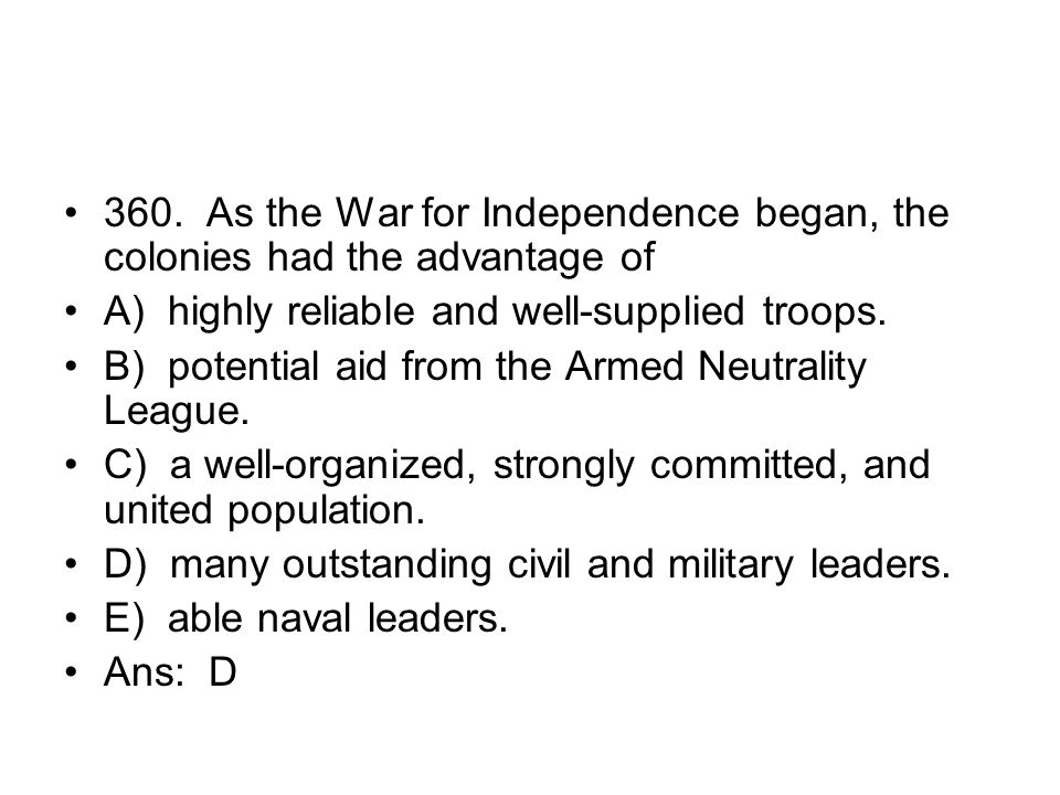360. As the War for Independence began, the colonies had the advantage of