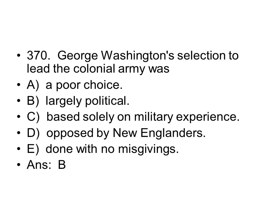 370. George Washington s selection to lead the colonial army was
