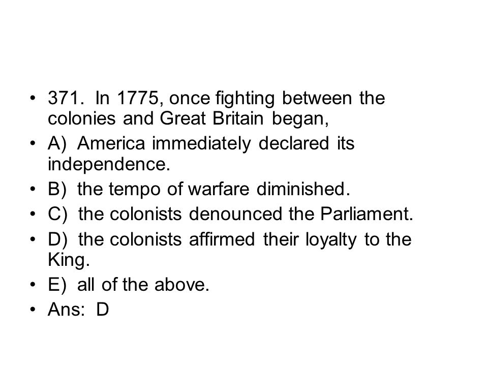 371. In 1775, once fighting between the colonies and Great Britain began,