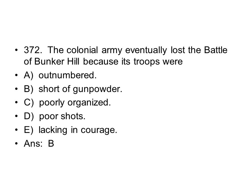 372. The colonial army eventually lost the Battle of Bunker Hill because its troops were