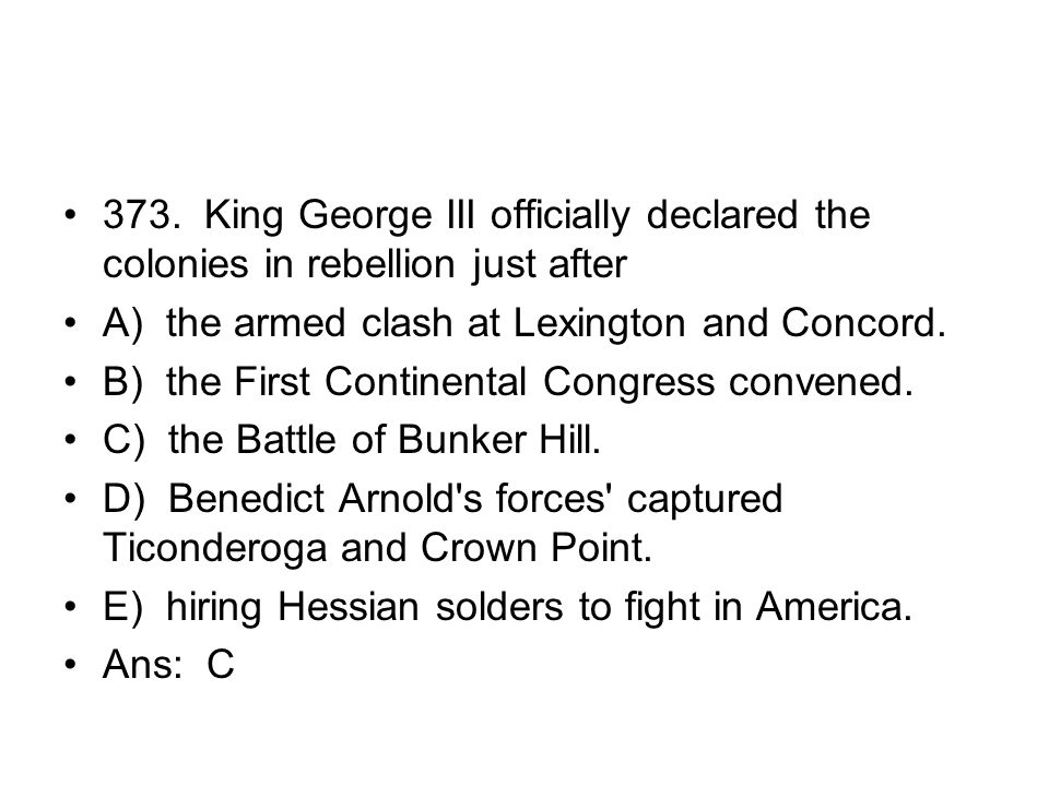 373. King George III officially declared the colonies in rebellion just after
