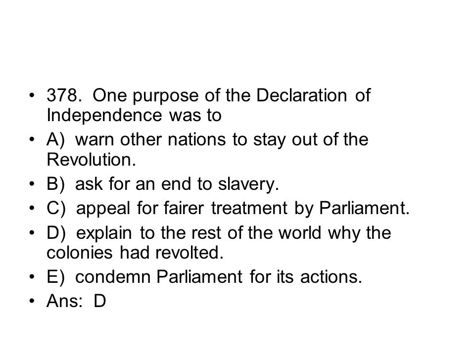 378. One purpose of the Declaration of Independence was to