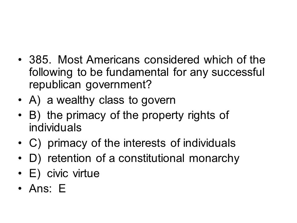 385. Most Americans considered which of the following to be fundamental for any successful republican government