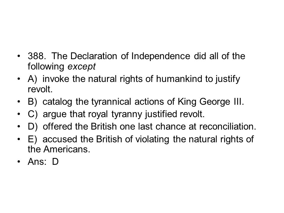 388. The Declaration of Independence did all of the following except