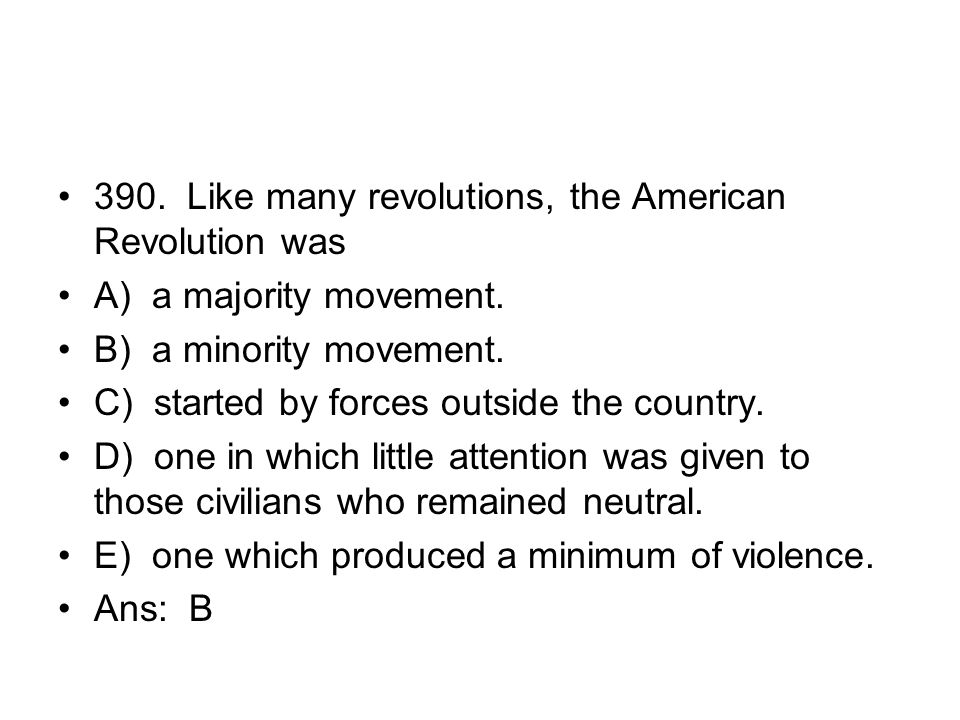 390. Like many revolutions, the American Revolution was