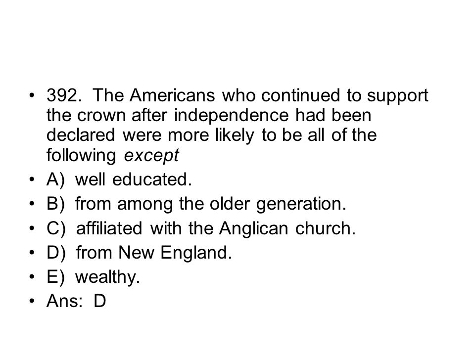 392. The Americans who continued to support the crown after independence had been declared were more likely to be all of the following except