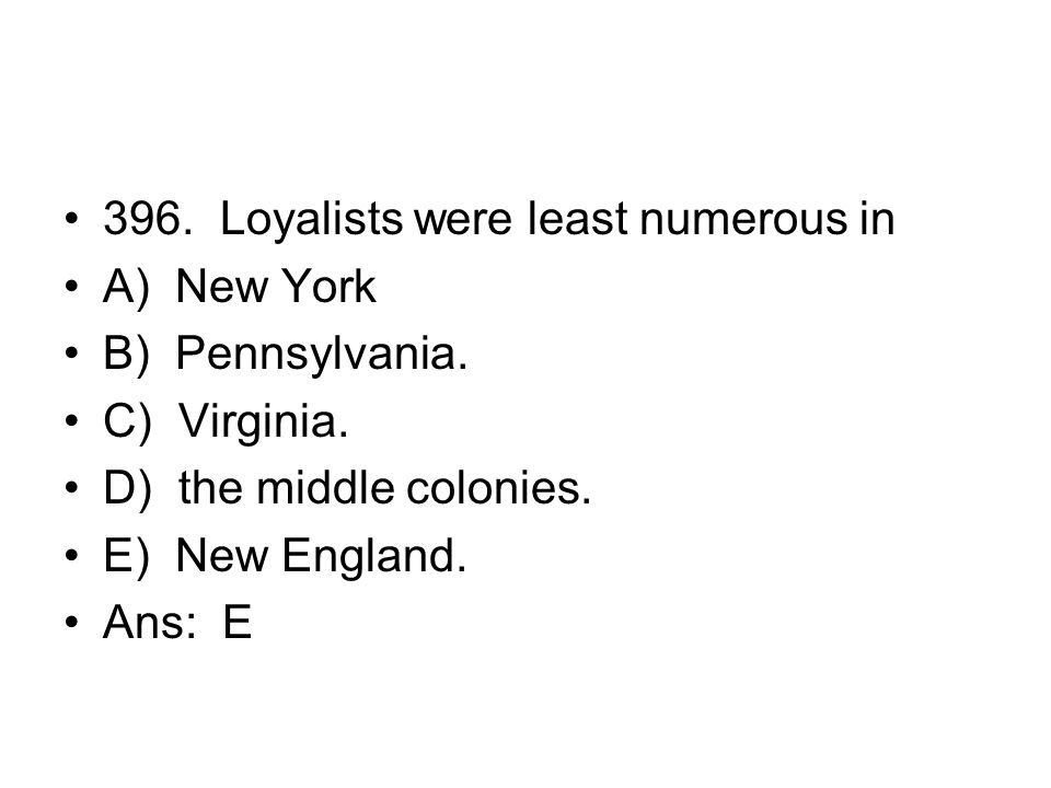 396. Loyalists were least numerous in