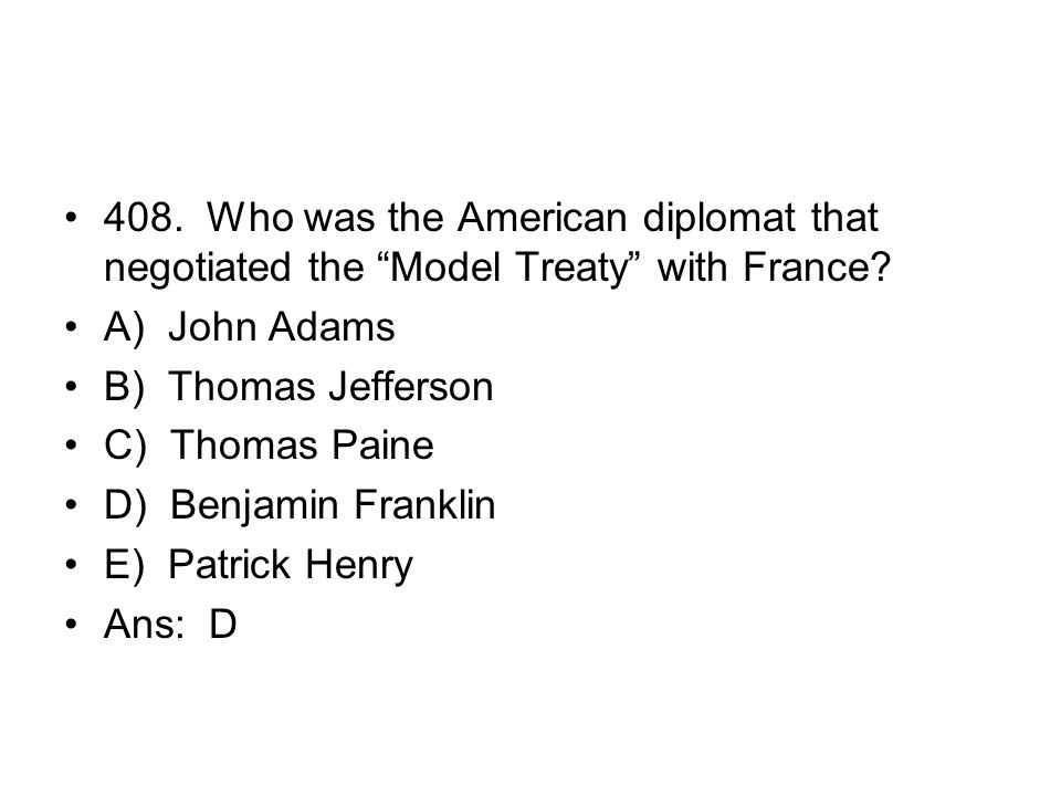 408. Who was the American diplomat that negotiated the Model Treaty with France