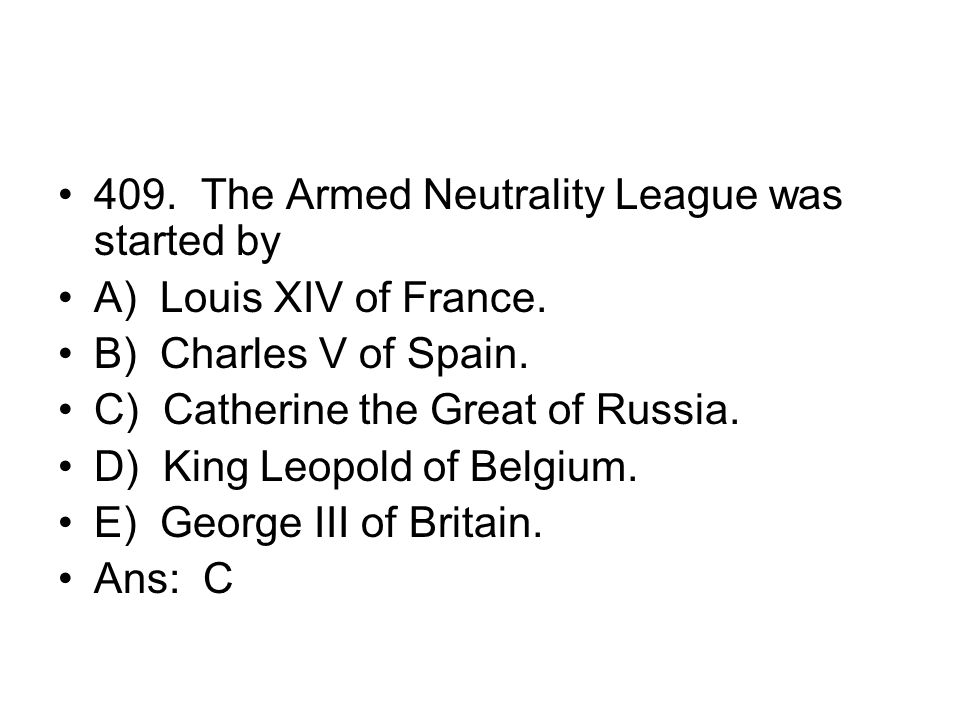 409. The Armed Neutrality League was started by