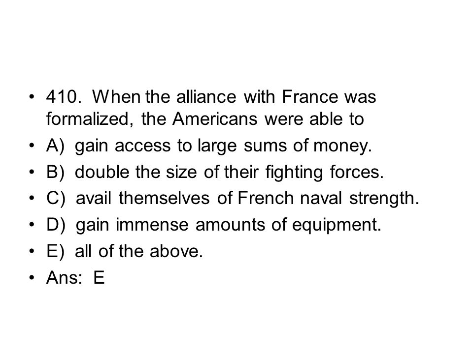 410. When the alliance with France was formalized, the Americans were able to