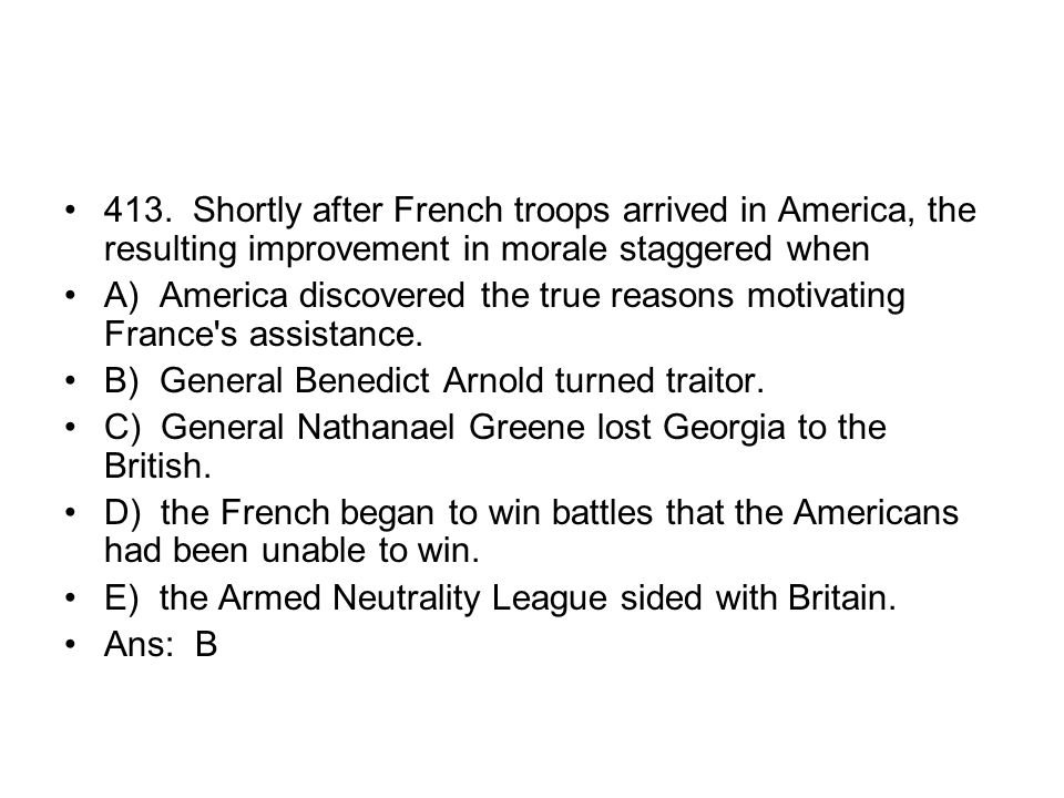 413. Shortly after French troops arrived in America, the resulting improvement in morale staggered when