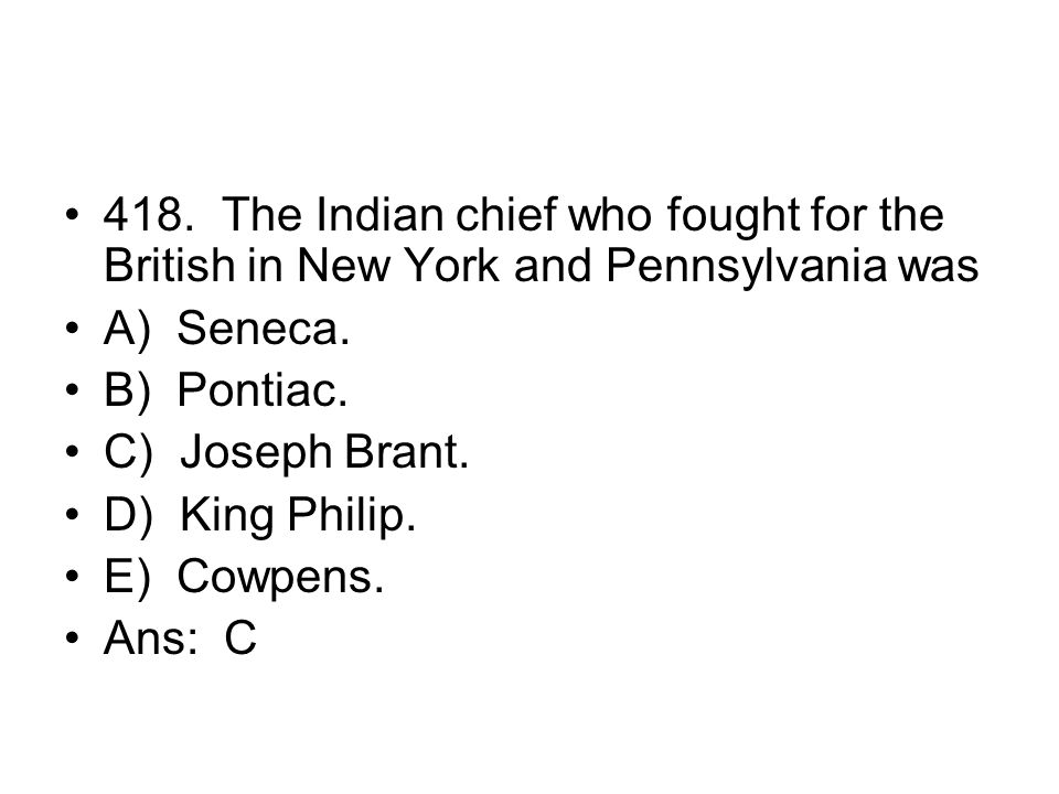 418. The Indian chief who fought for the British in New York and Pennsylvania was