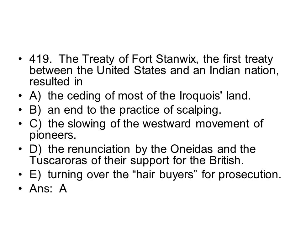 419. The Treaty of Fort Stanwix, the first treaty between the United States and an Indian nation, resulted in