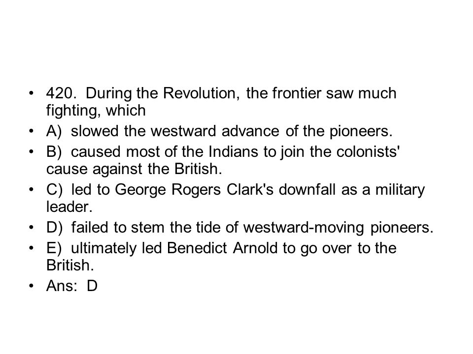420. During the Revolution, the frontier saw much fighting, which