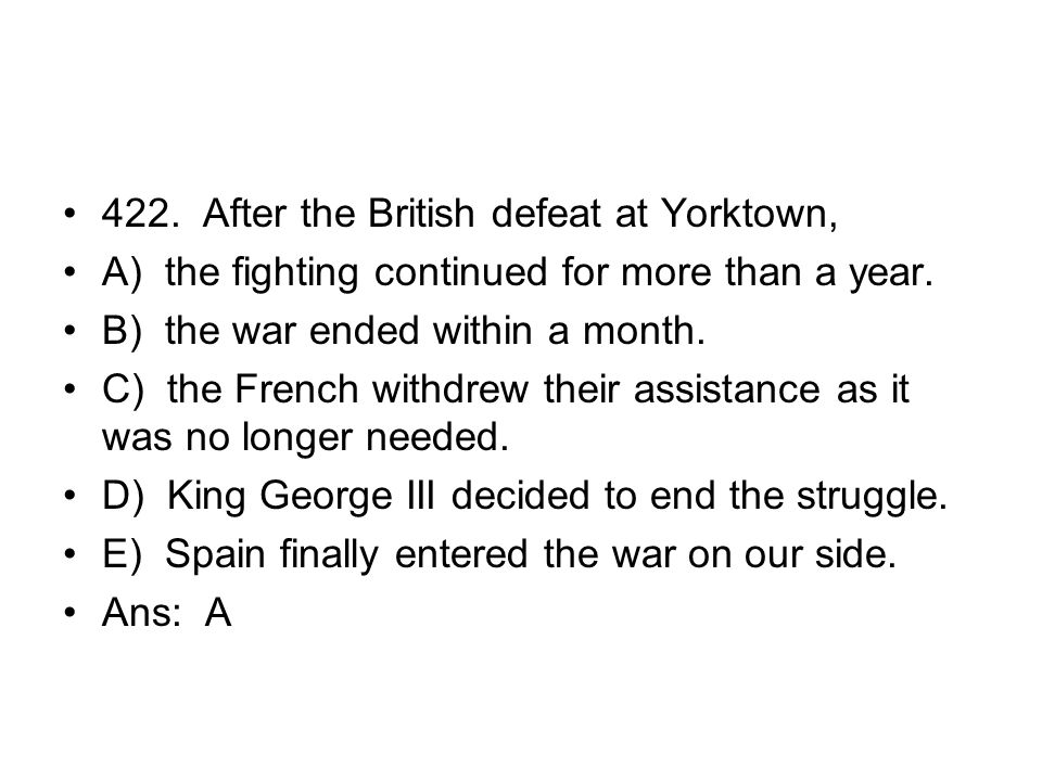 422. After the British defeat at Yorktown,