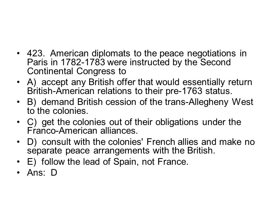 423. American diplomats to the peace negotiations in Paris in 1782-1783 were instructed by the Second Continental Congress to