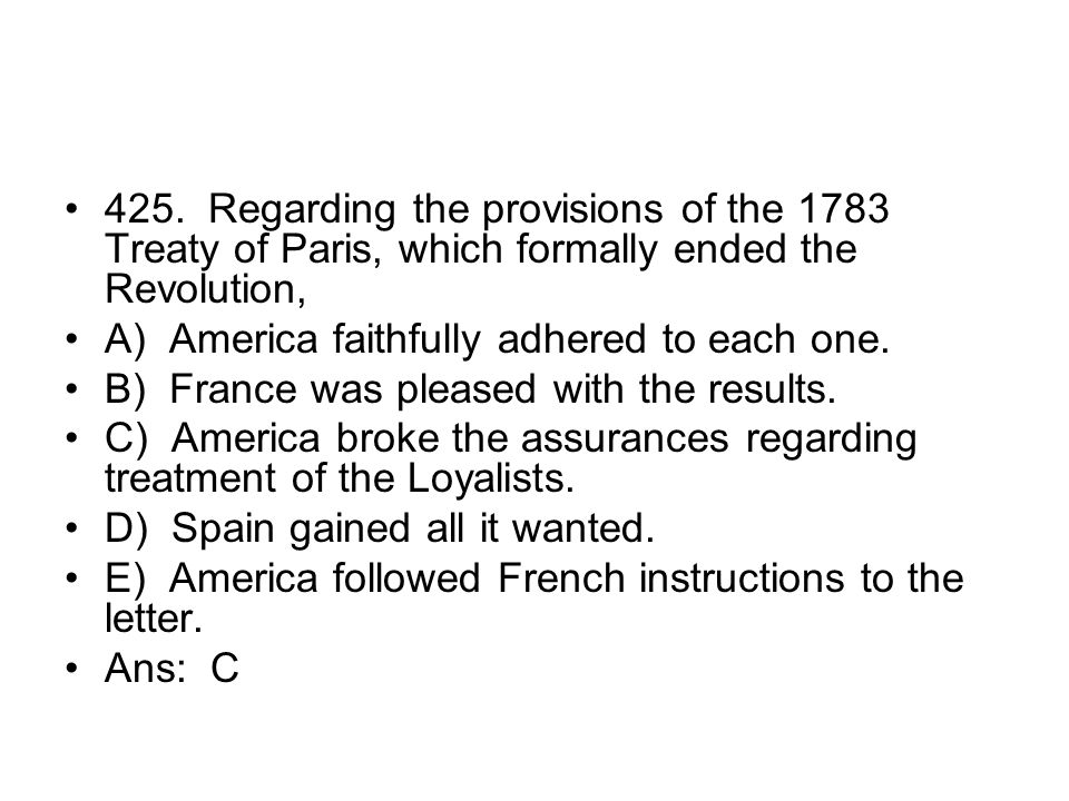 425. Regarding the provisions of the 1783 Treaty of Paris, which formally ended the Revolution,