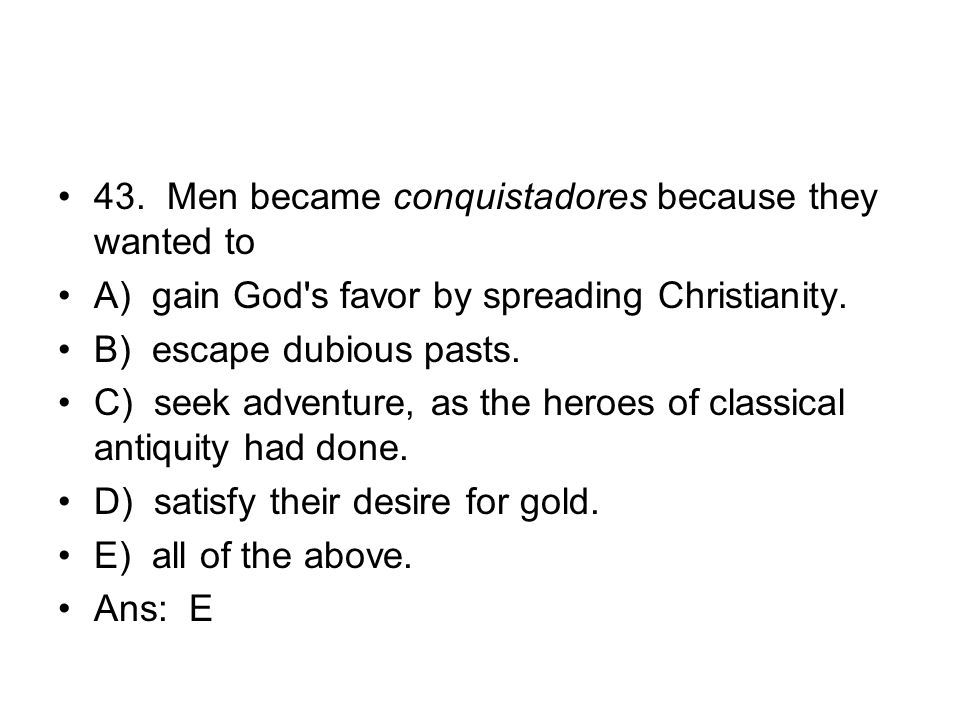 43. Men became conquistadores because they wanted to