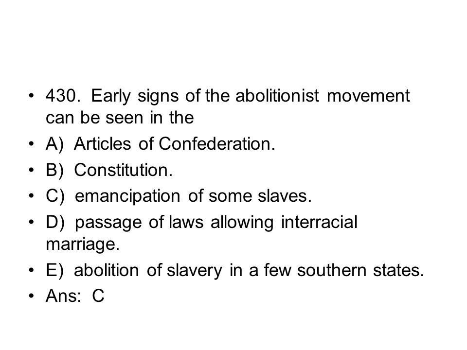 430. Early signs of the abolitionist movement can be seen in the