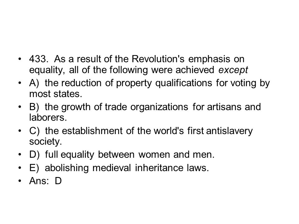 433. As a result of the Revolution s emphasis on equality, all of the following were achieved except