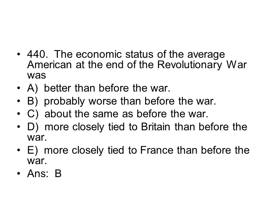 440. The economic status of the average American at the end of the Revolutionary War was