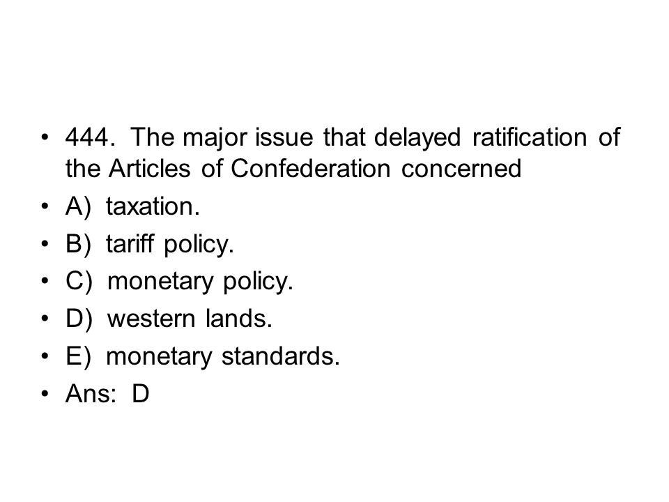 444. The major issue that delayed ratification of the Articles of Confederation concerned