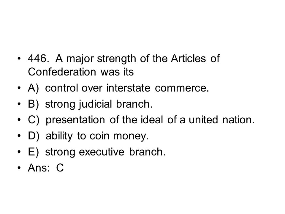 446. A major strength of the Articles of Confederation was its