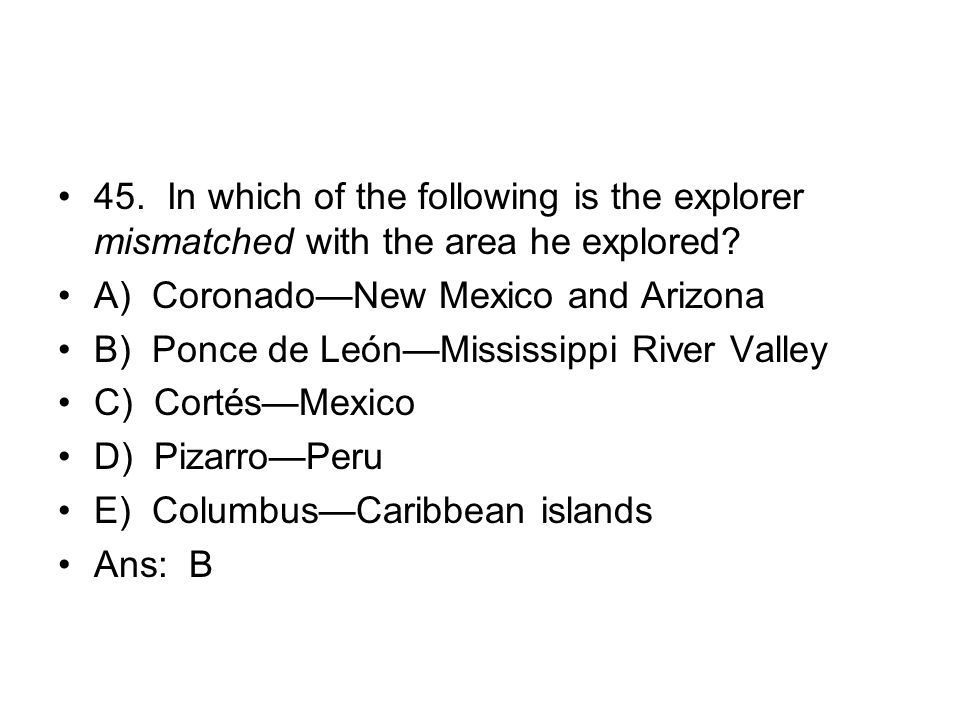 45. In which of the following is the explorer mismatched with the area he explored