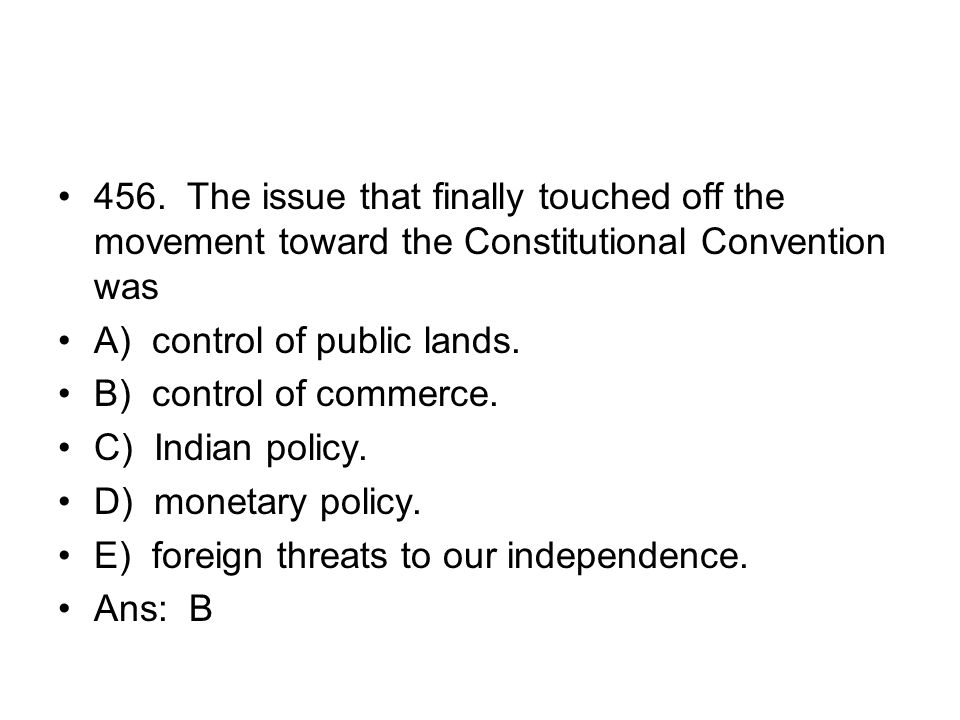 456. The issue that finally touched off the movement toward the Constitutional Convention was