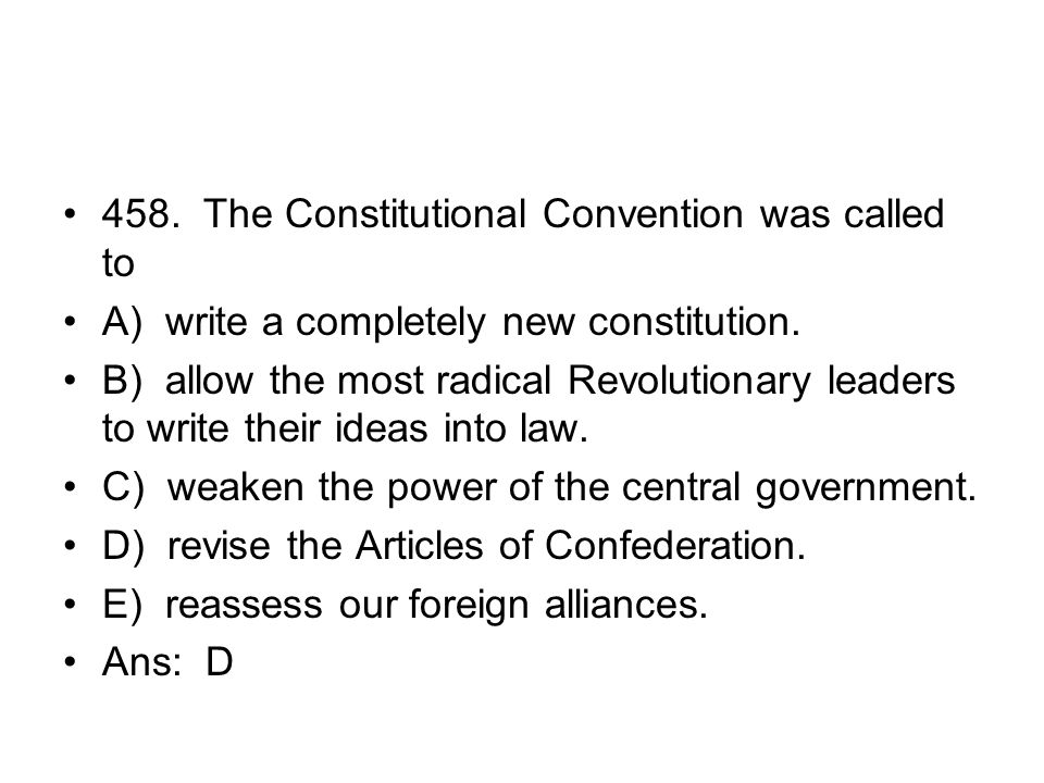 458. The Constitutional Convention was called to