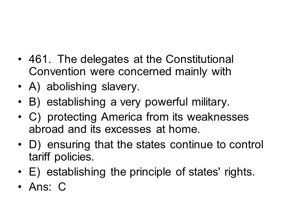 461. The delegates at the Constitutional Convention were concerned mainly with