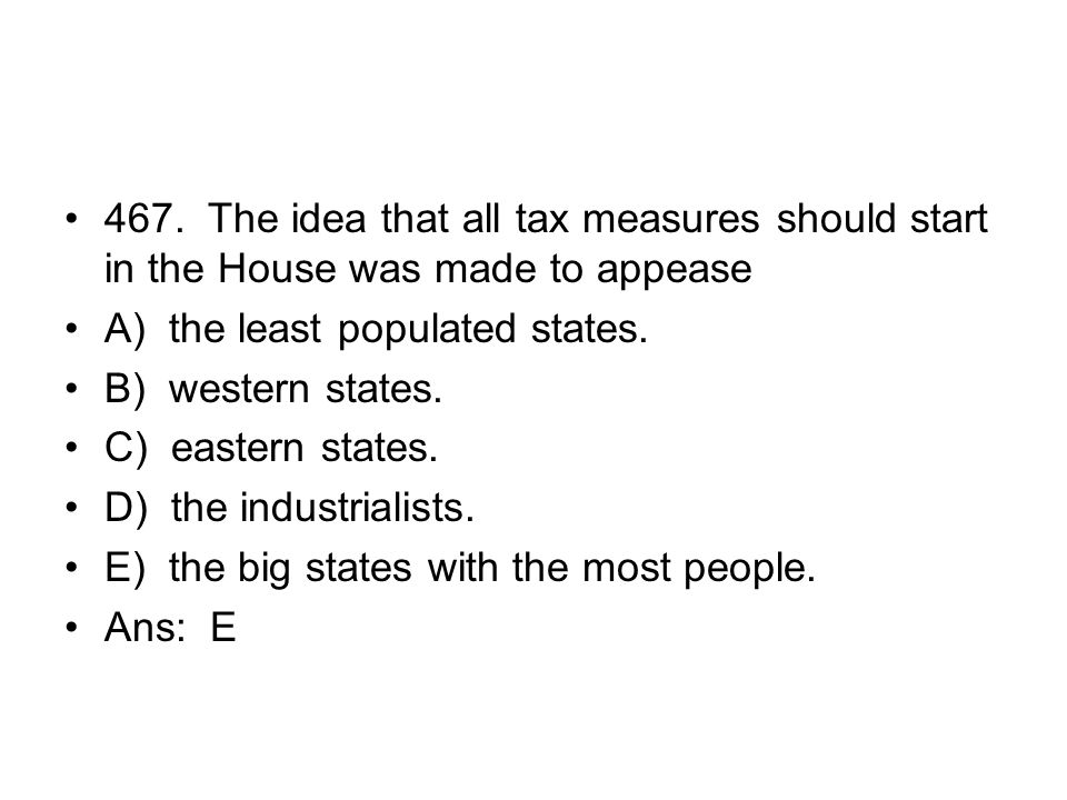 467. The idea that all tax measures should start in the House was made to appease