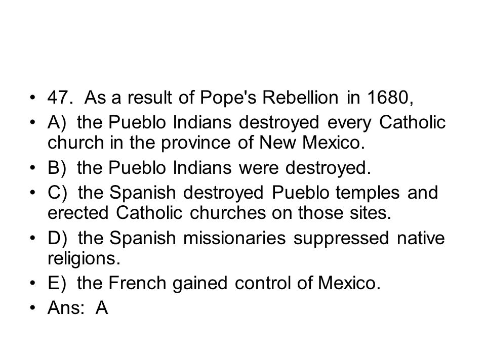 47. As a result of Pope s Rebellion in 1680,