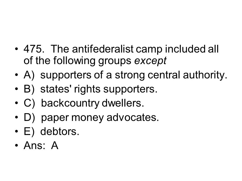 475. The antifederalist camp included all of the following groups except
