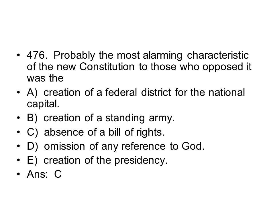 476. Probably the most alarming characteristic of the new Constitution to those who opposed it was the