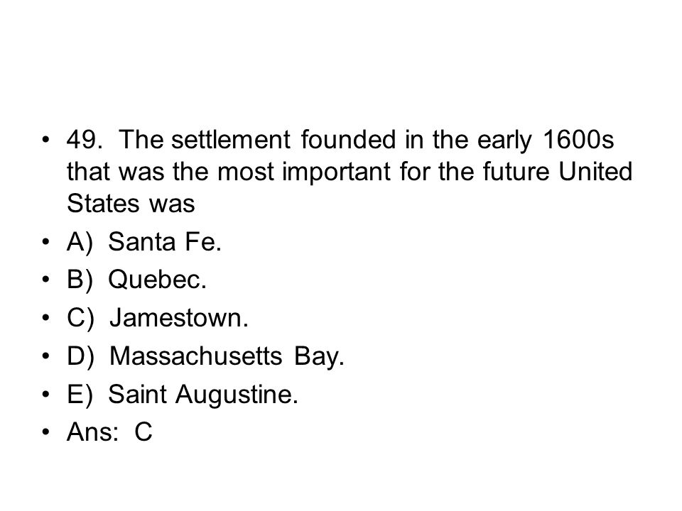 49. The settlement founded in the early 1600s that was the most important for the future United States was