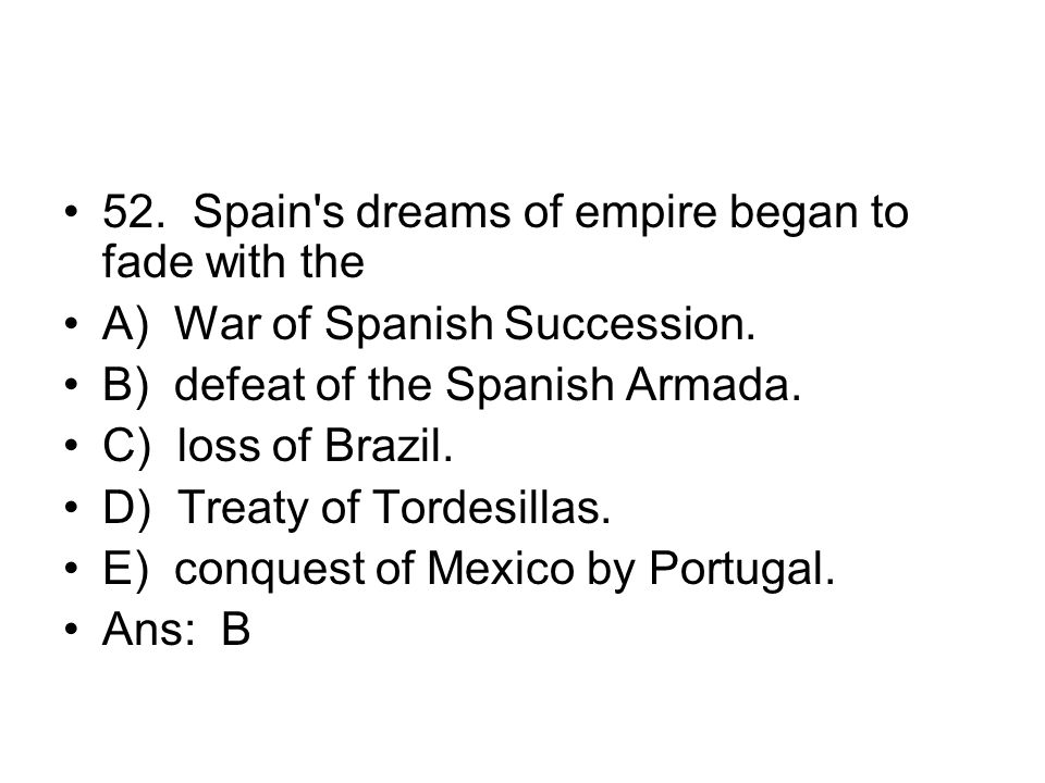 52. Spain s dreams of empire began to fade with the