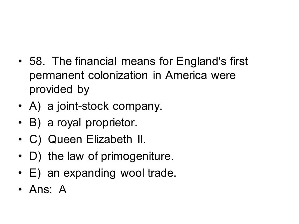 58. The financial means for England s first permanent colonization in America were provided by