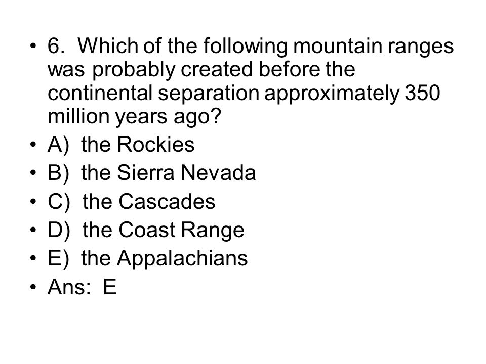 6. Which of the following mountain ranges was probably created before the continental separation approximately 350 million years ago