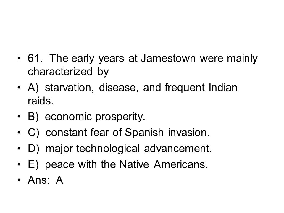 61. The early years at Jamestown were mainly characterized by