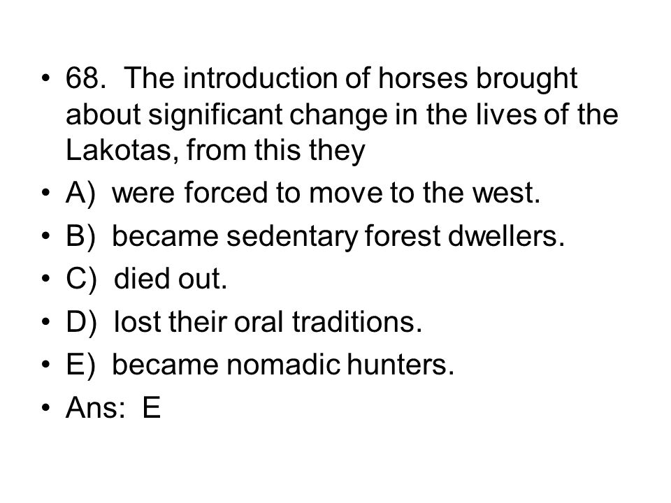 68. The introduction of horses brought about significant change in the lives of the Lakotas, from this they