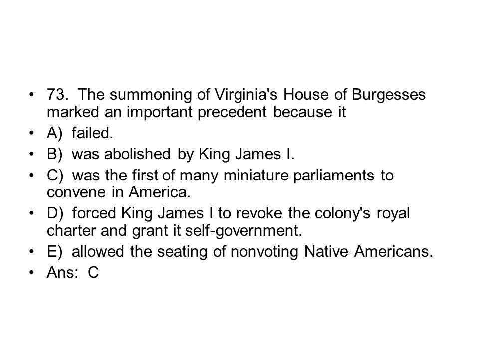 73. The summoning of Virginia s House of Burgesses marked an important precedent because it