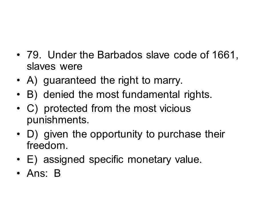 79. Under the Barbados slave code of 1661, slaves were
