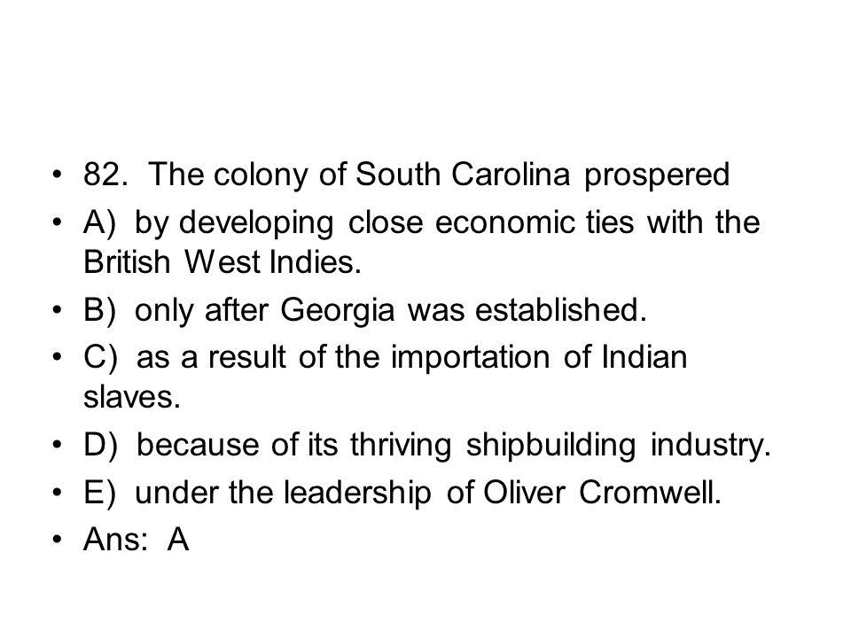 82. The colony of South Carolina prospered
